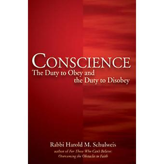 Conscience - The Duty to Obey and the Duty to Disobey by Harold M. Sch