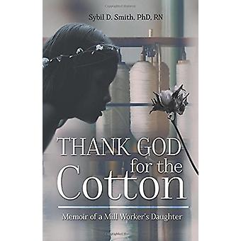 Thank God for the Cotton - Memoir of a Mill Worker's Daughter by Sybil