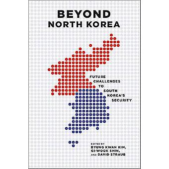 Beyond North Korea - Future Challenges to South Korea's Security by By