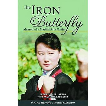 The Iron Butterfly - Memoir of a Martial Arts Master - The True Story o