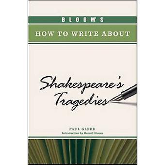 Bloom est comment écrire sur les tragédies de Shakespeare par Paul Gleed - Ha