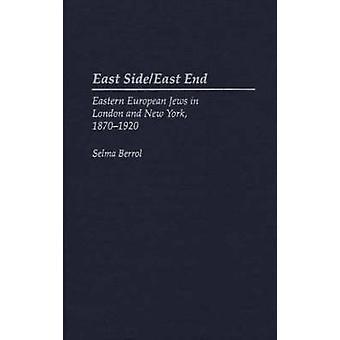 East End SideEast ebrei europei orientali a Londra e New York 18701920 di Cantor Berrol & Selma