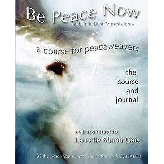 Be Peace Now by Gaia & Laurelle Shanti