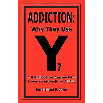 Addiction Why They Use por John & Emmanuel S.