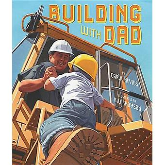 Building with Dad by Carol Nevius - Bill Thomson - 9780761459842 Book