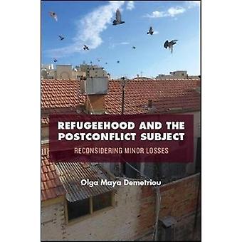 Refugeehood and the Postconflict Subject Reconsidering Minor Losses von Olga Maya Demetriou