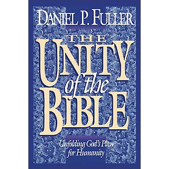 The Unity of the Bible Unfolding Gods Plan for Humanity by Fuller & Daniel P.