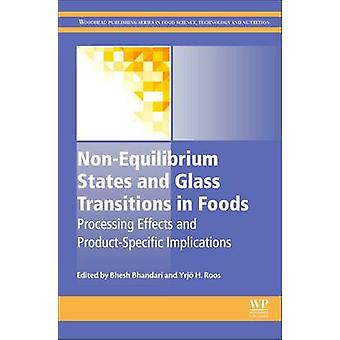 NonEquilibrium States and Glass Transitions in Foods Processing Effects and ProductSpecific Implications by Bhandari & Bhesh R.