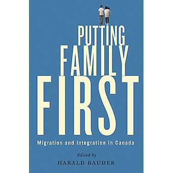 Putting Family First  Migration and Integration in Canada by Edited by Harald Bauder