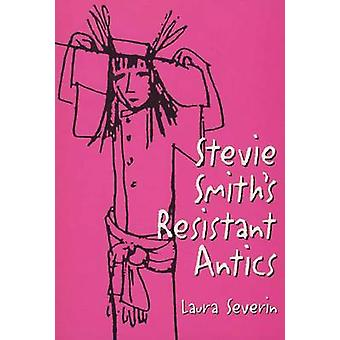 Stevie Smiths Resistant Antics by Severin & Laura