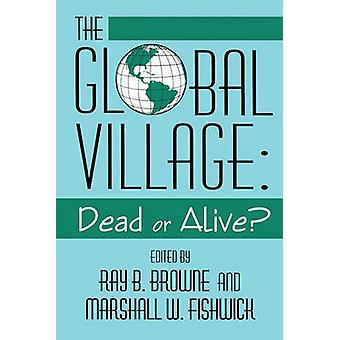 Global Village Dead or Alive by Browne & Ray B.