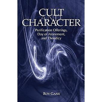 Cult and Character Purification Offerings Day of Atonement and Theodicy by Gane & Roy
