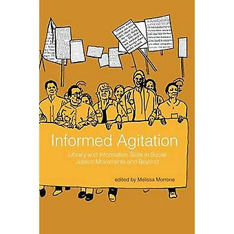 Informed Agitation Library and Information Skills in Social Justice Movements and Beyond by Morrone & Melissa