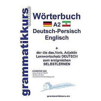 Wrterbuch Deutsch  Persisch  Farsi  Englisch A2Lernwortschatz A1 Deutsch  Persisch  Farsi zum erfolgreichen Selbstlernen fr TeilnehmerInnen aus Iran by Schachner & Marlene