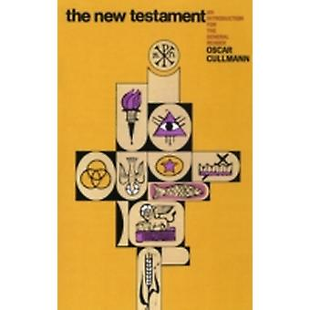 The New Testament An Introduction for the General Reader by Cullmann & Oscar