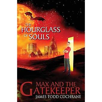 The Hourglass of Souls Max and the Gatekeeper Book II by Cochrane & James Todd