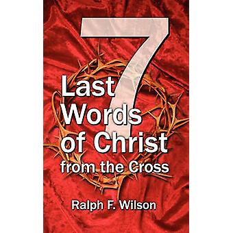 Seven Last Words of Christ from the Cross by Wilson & Ralph F.