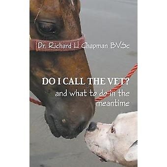 Do I Call the Vet And what to do in the meantime by Chapman & Dr. Richard H