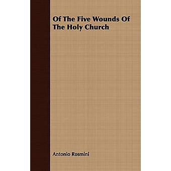Of The Five Wounds Of The Holy Church by Rosmini & Antonio