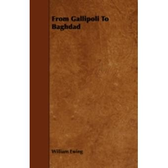 From Gallipoli to Baghdad by Ewing & William