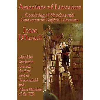 Amenities of Literature Consisting of Sketches and Characters of English Literature by DIsraeli & Isaac