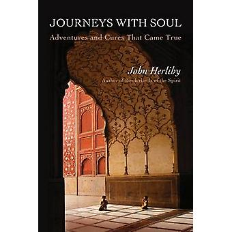 Journeys With Soul Adventures and Cures That Came True by Herlihy & John