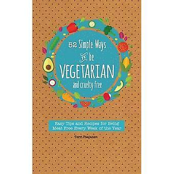 52 Simple Ways To Be Vegetarian and CrueltyFree by Terri Paajanen