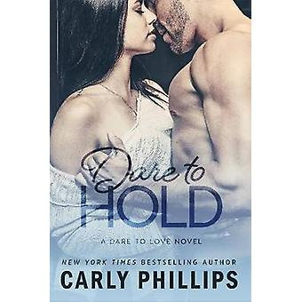 Dare to Hold by Phillips & Carly