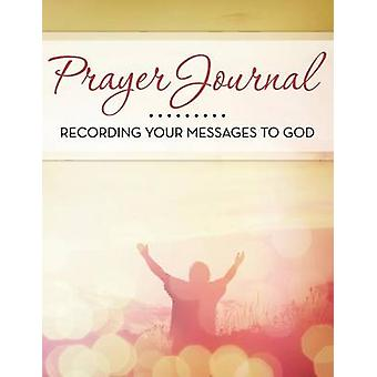 Prayer Journal Recording Your Messages to God by Publishing LLC & Speedy