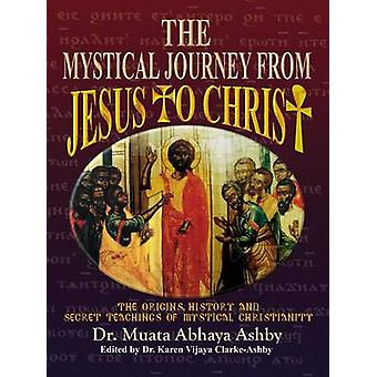 The Mystical Journey From Jesus to Christ by Ashby & Muata