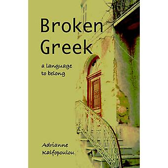 Broken Greek  A Language to Belong by Kalfopoulou & Adrianne