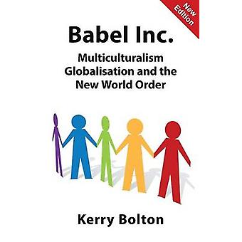 Babel Inc. Multiculturalism Globalisation and the New World Order by Bolton & Kerry