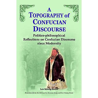 A Topography of Confucian Discourse by Yi & SungHwan
