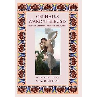 Cephalos Ward of Eleusis Book II Cephalos and the Kekropids by Bardot & S.W.
