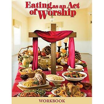 Eating as an Act of Worship by WootenTaylor & Ann