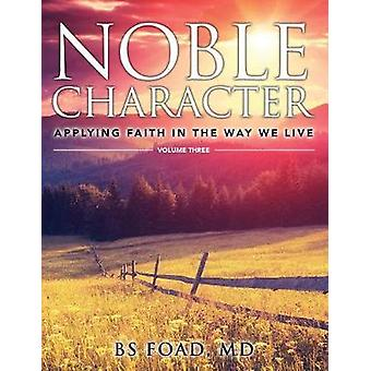 Noble Character Applying Faith in the Way We Live  Volume Three by Foad & Baher