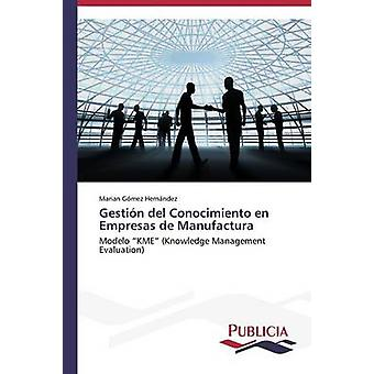 Gestin del Conocimiento en Empresas de Manufactura by Gmez Hernndez Marian