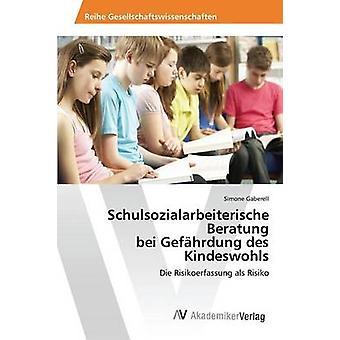 Schulsozialarbeiterische Beratung bei Gefhrdung des Kindeswohls by Gaberell Simone