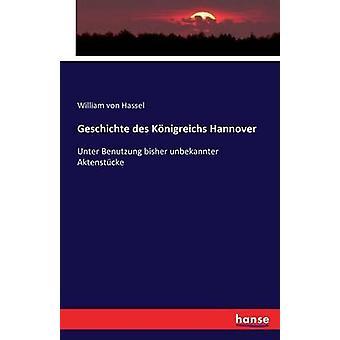 Geschichte des Knigreichs HannoverUnter Benutzung bisher unbekannter Aktenstcke by Hassel & William von