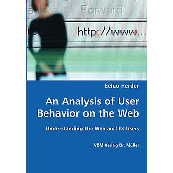 An Analysis of User Behavior on the Web  Understanding the Web and Its Users by Herder & Eelco