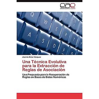 Una Tcnica Evolutiva para la Extraccin de Reglas de Asociacin by Mata Vzquez Jacinto