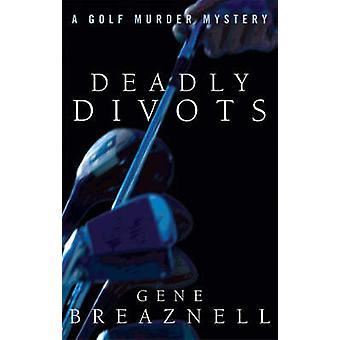 Deadly Divots A Golf Murder Mystery by Breaznell & Gene