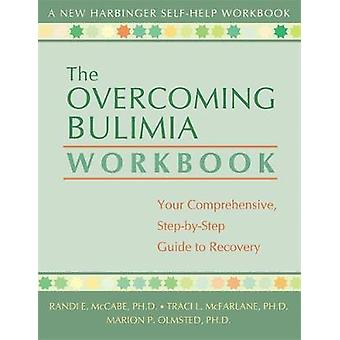 The Overcoming Bulimia Workbook Your Comprehensive StepbyStep Guide to Recovery par Randi E McCabe