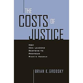 Costs of Justice - How New Leaders Respond to Previous Rights Abuses b