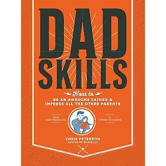 Dadskills - How to Be an Awesome Father and Impress All the Other Pare