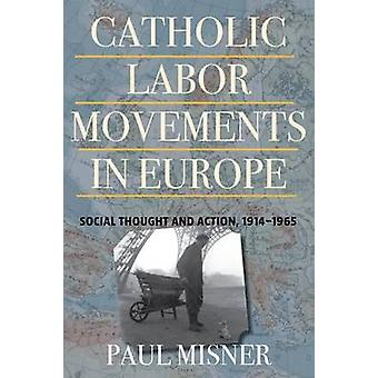 Catholic Labor Movements in Europe - Social Thought and Action - 1914-