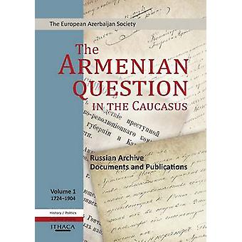 The Armenian Question in the Caucasus - Russian Archive Documents and
