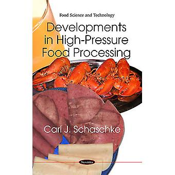 Developments in High-Pressure Food Processing by Carl J. Schaschke -