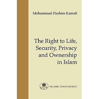 The Right to Life - Security - Privacy and Ownership in Islam by M. H