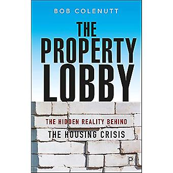 The Property Lobby - The Hidden Reality behind the Housing Crisis by B